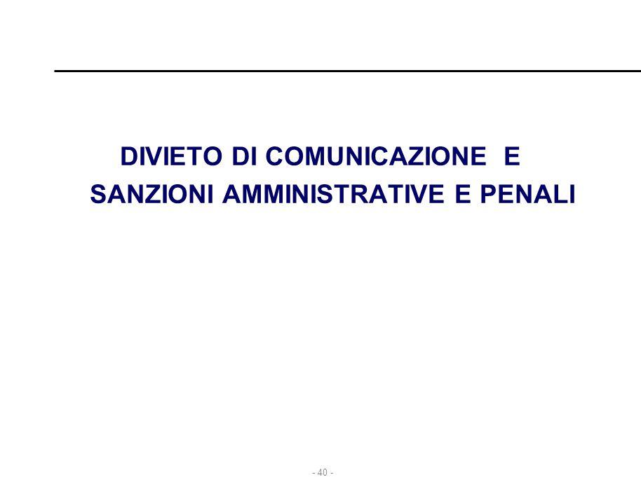 - 40 - DIVIETO DI COMUNICAZIONE E SANZIONI AMMINISTRATIVE E PENALI