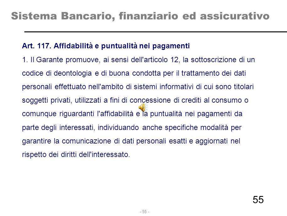 - 55 - Sistema Bancario, finanziario ed assicurativo Art. 117. Affidabilità e puntualità nei pagamenti 1. Il Garante promuove, ai sensi dell'articolo