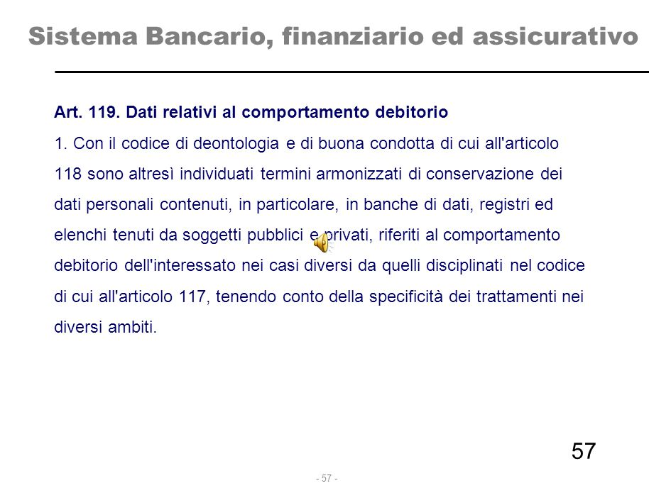 - 57 - Sistema Bancario, finanziario ed assicurativo Art. 119. Dati relativi al comportamento debitorio 1. Con il codice di deontologia e di buona con
