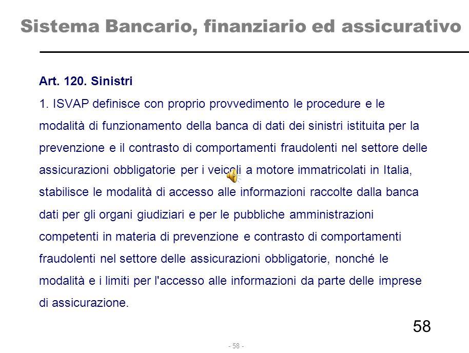 - 58 - Sistema Bancario, finanziario ed assicurativo Art. 120. Sinistri 1. ISVAP definisce con proprio provvedimento le procedure e le modalità di fun