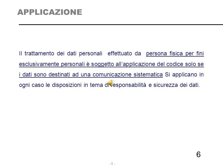 - 6 - 6 APPLICAZIONE Il trattamento dei dati personali effettuato da persona fisica per fini esclusivamente personali è soggetto all'applicazione del