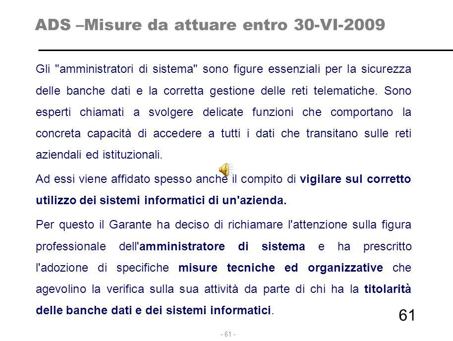 - 61 - ADS –Misure da attuare entro 30-VI-2009 Gli