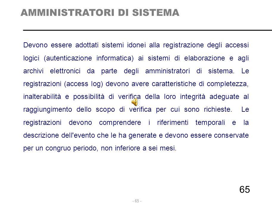 - 65 - Devono essere adottati sistemi idonei alla registrazione degli accessi logici (autenticazione informatica) ai sistemi di elaborazione e agli ar