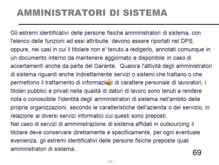 - 69 - AMMINISTRATORI DI SISTEMA Gli estremi identificativi delle persone fisiche amministratori di sistema, con l'elenco delle funzioni ad essi attri