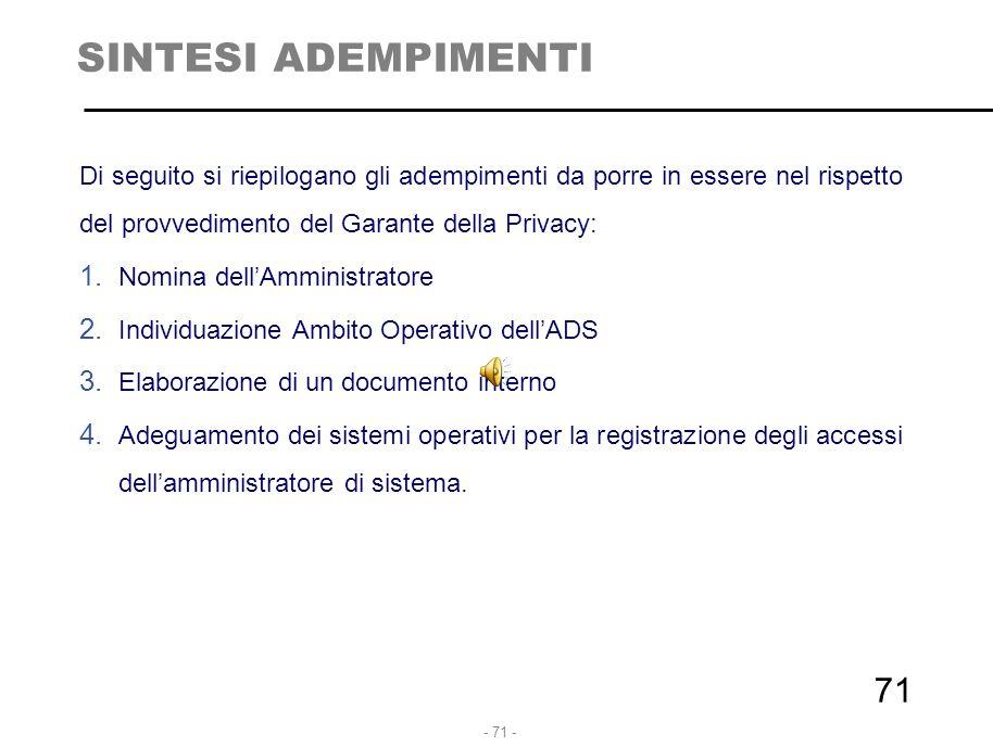 - 71 - SINTESI ADEMPIMENTI Di seguito si riepilogano gli adempimenti da porre in essere nel rispetto del provvedimento del Garante della Privacy: 1. N