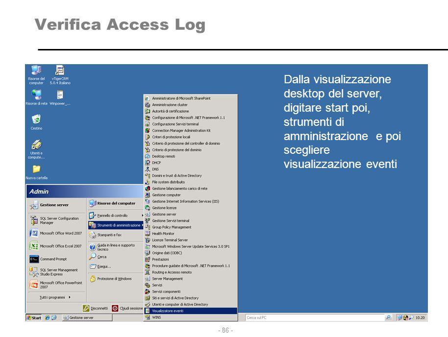 - 86 - Verifica Access Log Dalla visualizzazione desktop del server, digitare start poi, strumenti di amministrazione e poi scegliere visualizzazione