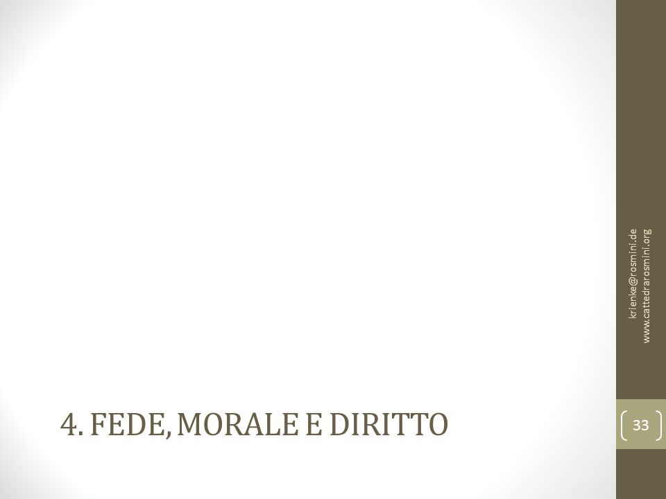4. FEDE, MORALE E DIRITTO krienke@rosmini.de www.cattedrarosmini.org 33