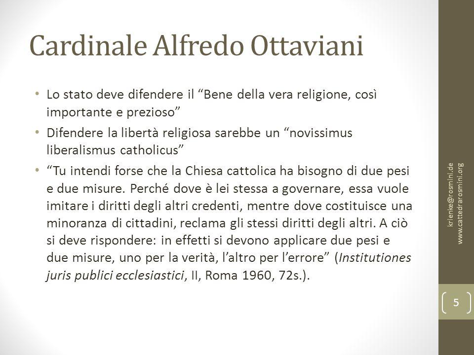 """Cardinale Alfredo Ottaviani Lo stato deve difendere il """"Bene della vera religione, così importante e prezioso"""" Difendere la libertà religiosa sarebbe"""