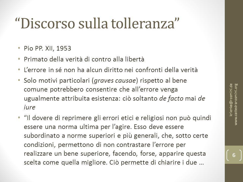 """""""Discorso sulla tolleranza"""" Pio PP. XII, 1953 Primato della verità di contro alla libertà L'errore in sé non ha alcun diritto nei confronti della veri"""