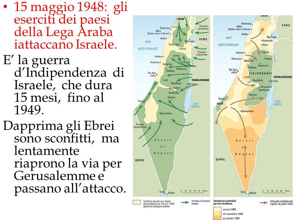 15 maggio 1948: gli eserciti dei paesi della Lega Araba iattaccano Israele. E' la guerra d'Indipendenza di Israele, che dura 15 mesi, fino al 1949. Da