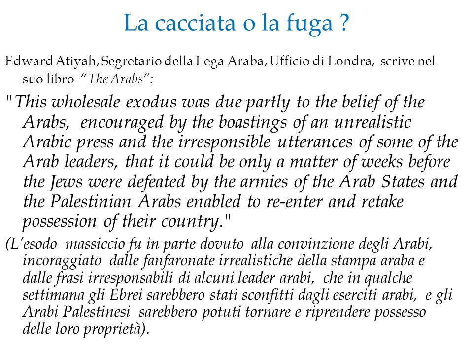 """La cacciata o la fuga ? Edward Atiyah, Segretario della Lega Araba, Ufficio di Londra, scrive nel suo libro """" The Arabs"""":"""