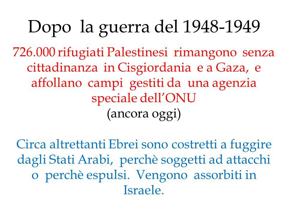 Dopo la guerra del 1948-1949 726.000 rifugiati Palestinesi rimangono senza cittadinanza in Cisgiordania e a Gaza, e affollano campi gestiti da una age