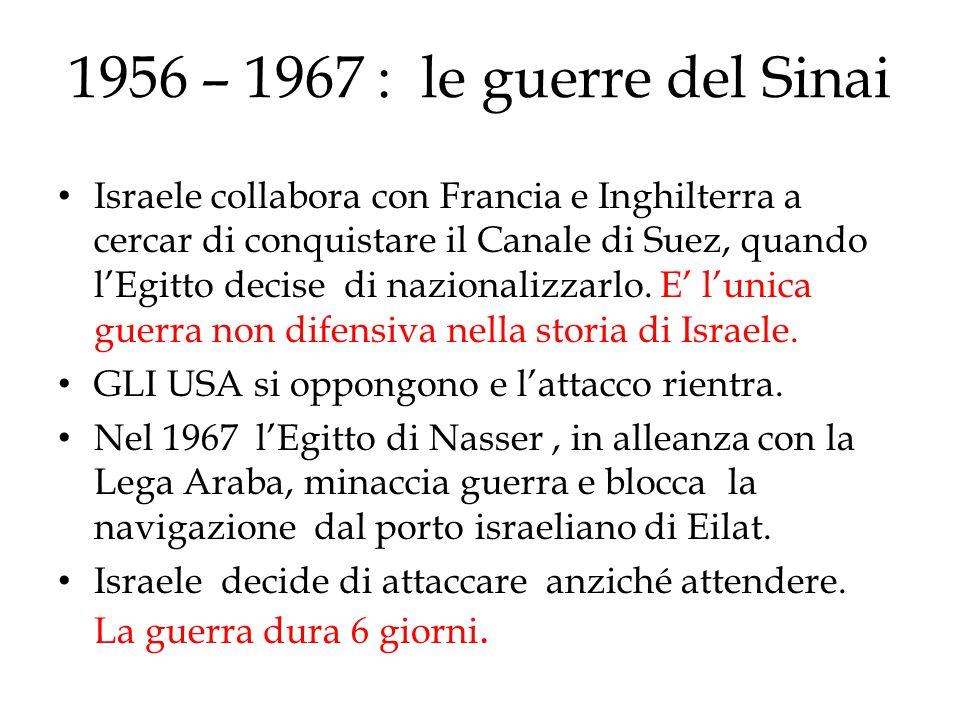 1956 – 1967 : le guerre del Sinai Israele collabora con Francia e Inghilterra a cercar di conquistare il Canale di Suez, quando l'Egitto decise di naz
