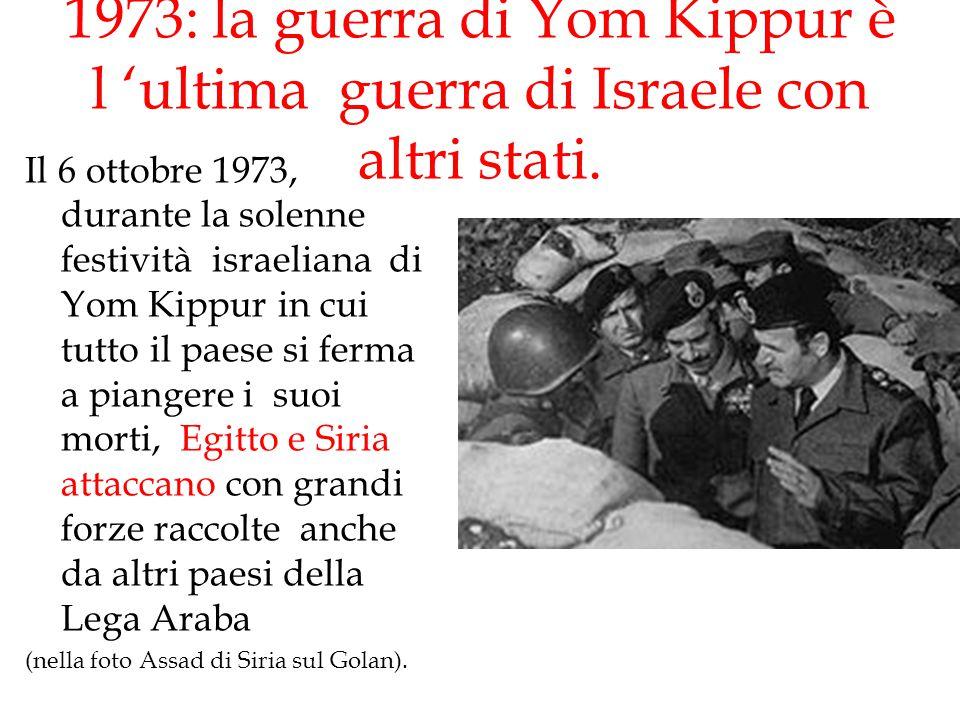 1973: la guerra di Yom Kippur è l 'ultima guerra di Israele con altri stati. Il 6 ottobre 1973, durante la solenne festività israeliana di Yom Kippur