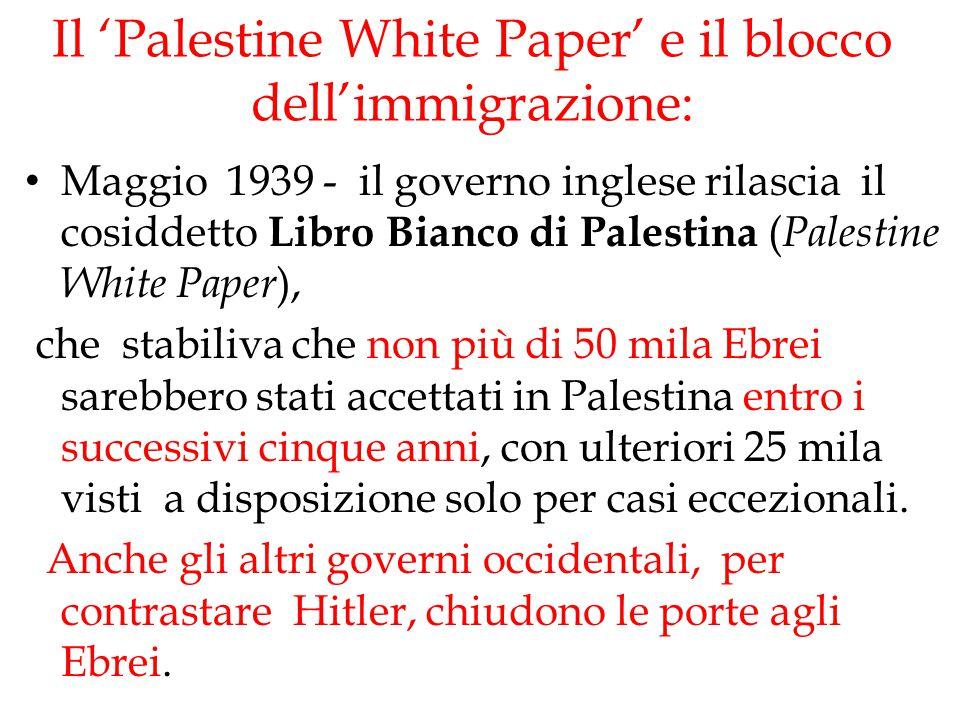 Il 'Palestine White Paper' e il blocco dell'immigrazione: Maggio 1939 - il governo inglese rilascia il cosiddetto Libro Bianco di Palestina ( Palestin