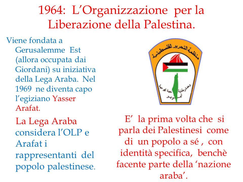 1964: L'Organizzazione per la Liberazione della Palestina. Viene fondata a Gerusalemme Est (allora occupata dai Giordani) su iniziativa della Lega Ara