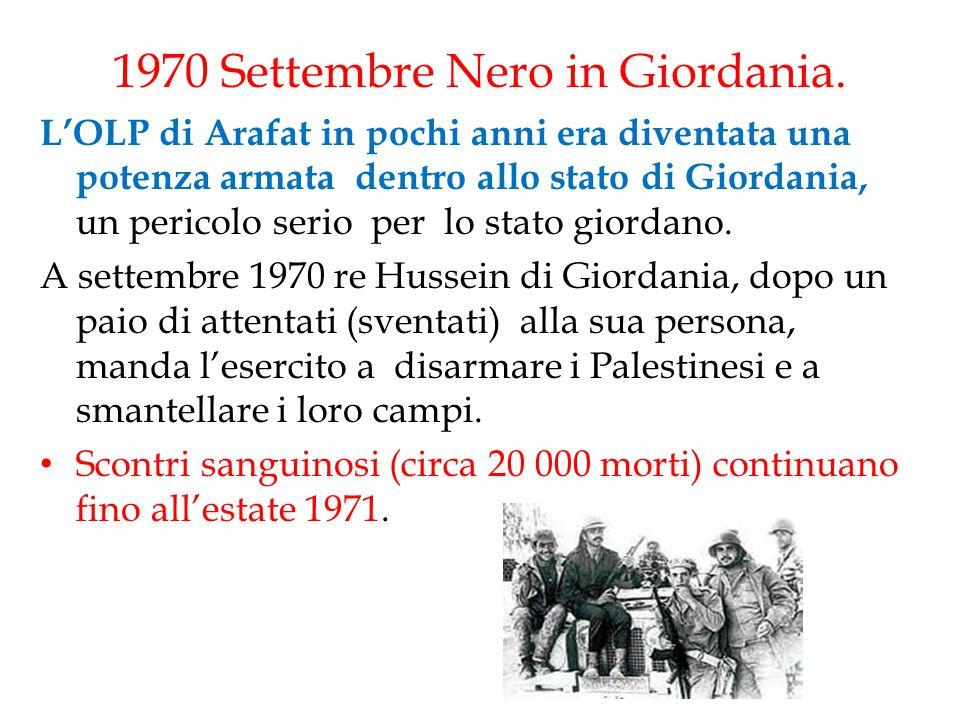 1970 Settembre Nero in Giordania. L'OLP di Arafat in pochi anni era diventata una potenza armata dentro allo stato di Giordania, un pericolo serio per