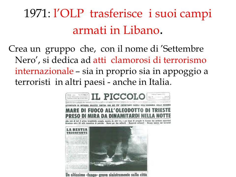 1971: l'OLP trasferisce i suoi campi armati in Libano. Crea un gruppo che, con il nome di 'Settembre Nero', si dedica ad atti clamorosi di terrorismo