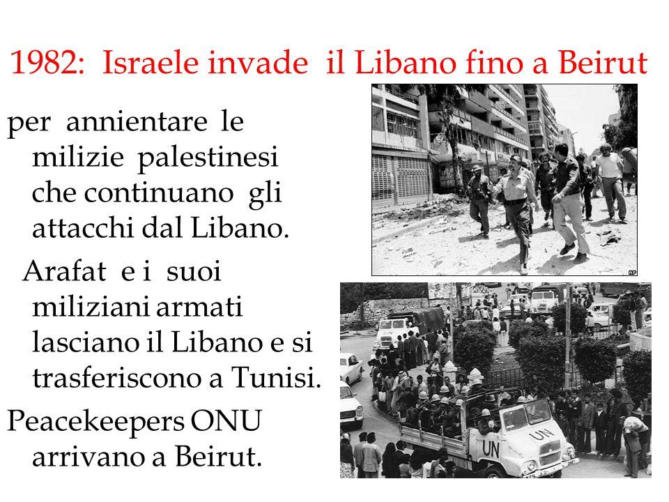 1982: Israele invade il Libano fino a Beirut per annientare le milizie palestinesi che continuano gli attacchi dal Libano. Arafat e i suoi miliziani a