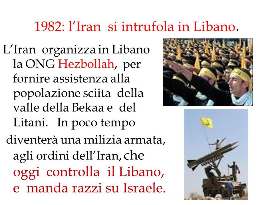 1982: l'Iran si intrufola in Libano. L'Iran organizza in Libano la ONG Hezbollah, per fornire assistenza alla popolazione sciita della valle della Bek