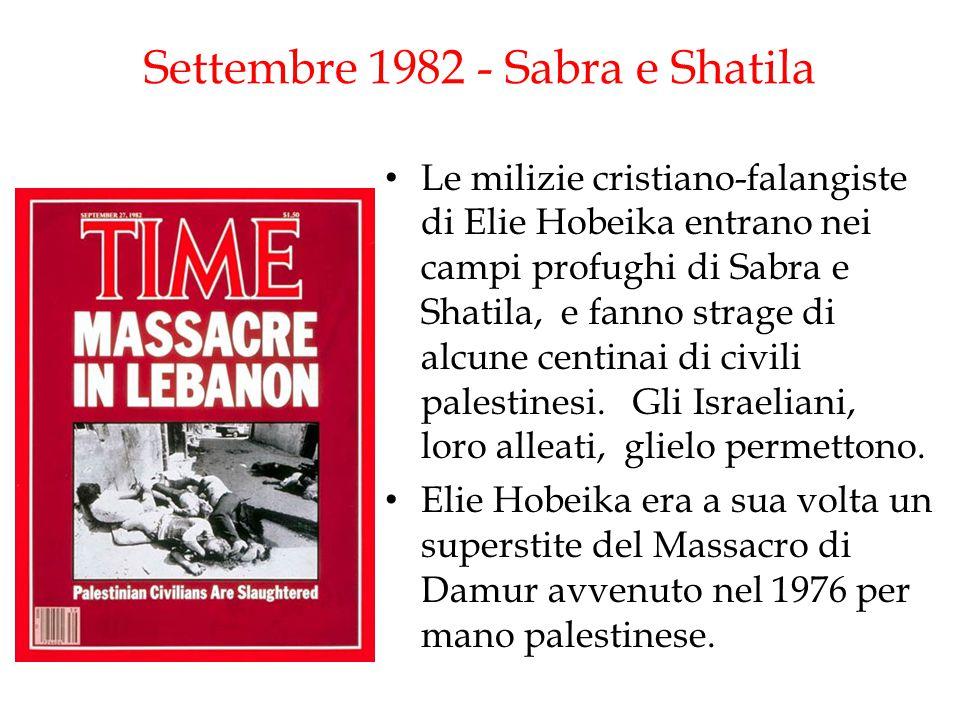 Settembre 1982 - Sabra e Shatila Le milizie cristiano-falangiste di Elie Hobeika entrano nei campi profughi di Sabra e Shatila, e fanno strage di alcu