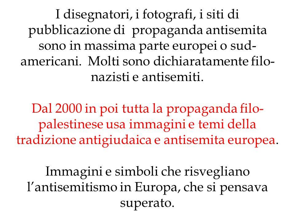 I disegnatori, i fotografi, i siti di pubblicazione di propaganda antisemita sono in massima parte europei o sud- americani. Molti sono dichiaratament