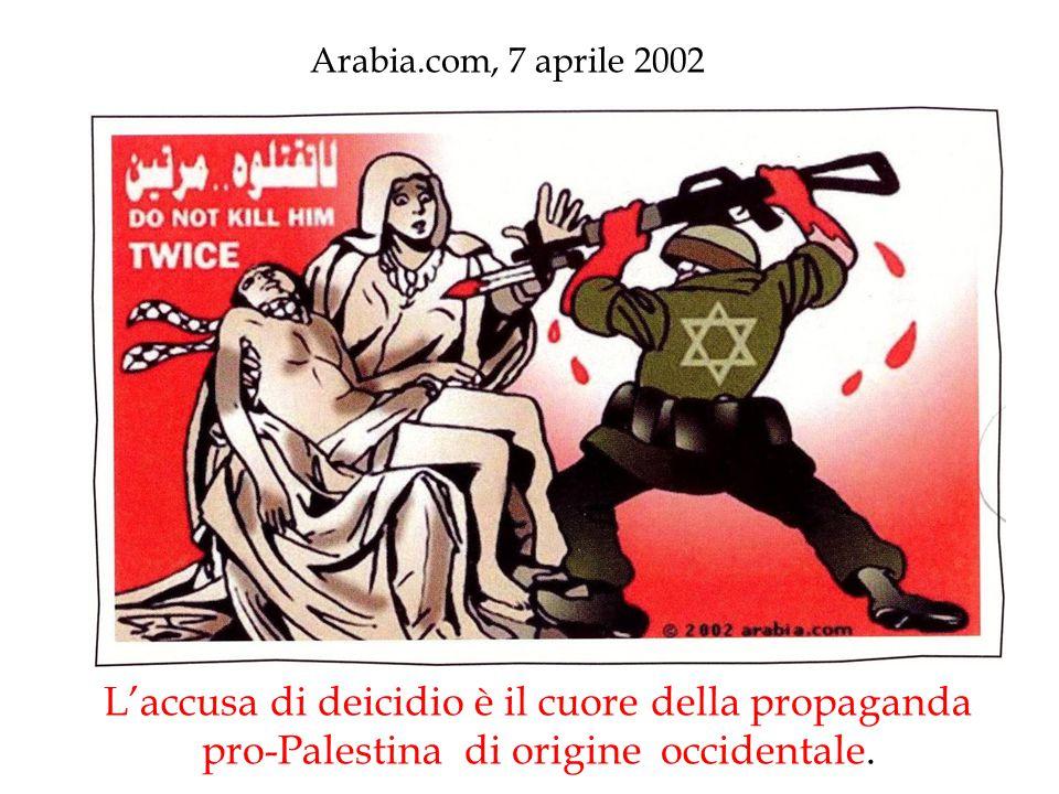 Arabia.com, 7 aprile 2002 L'accusa di deicidio è il cuore della propaganda pro-Palestina di origine occidentale.
