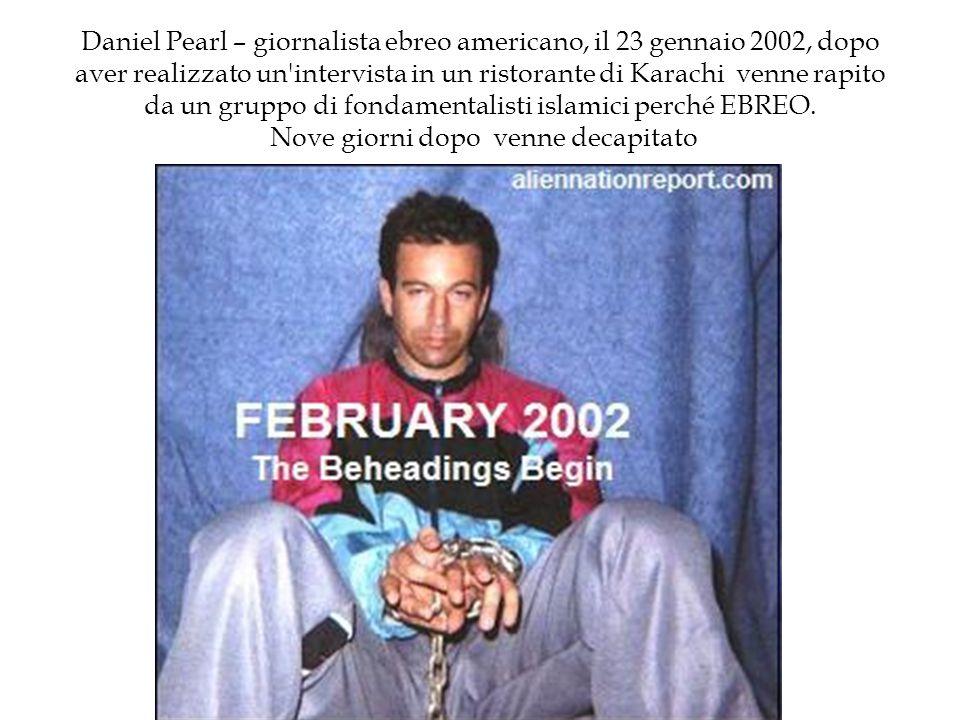 Daniel Pearl – giornalista ebreo americano, il 23 gennaio 2002, dopo aver realizzato un'intervista in un ristorante di Karachi venne rapito da un grup