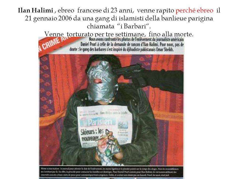 """Ilan Halimi, ebreo francese di 23 anni, venne rapito perché ebreo il 21 gennaio 2006 da una gang di islamisti della banlieue parigina chiamata """"i Barb"""