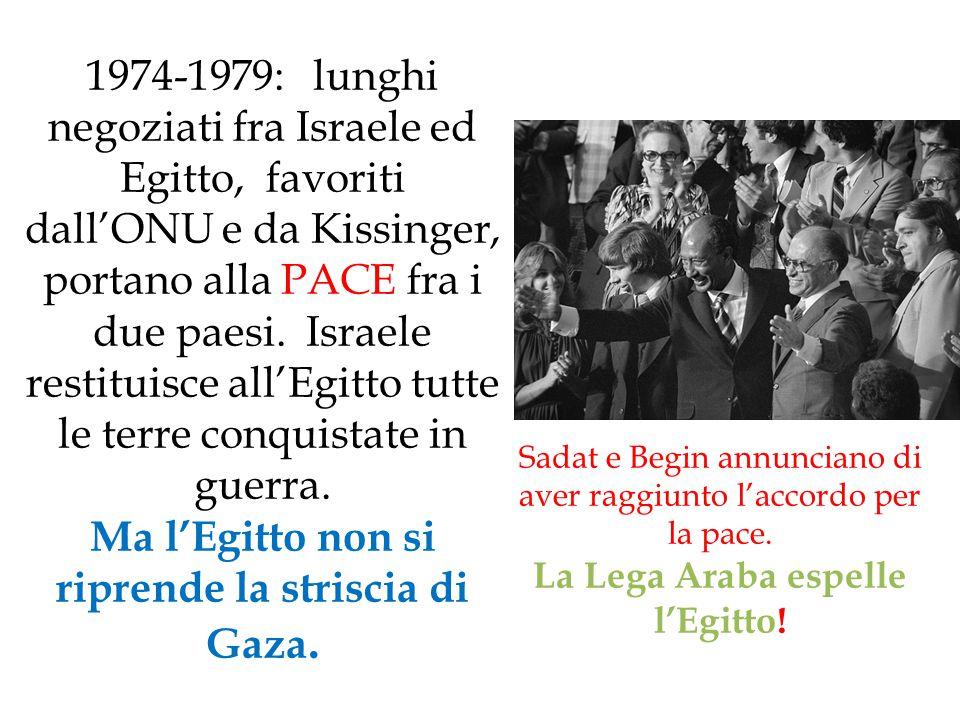 1974-1979: lunghi negoziati fra Israele ed Egitto, favoriti dall'ONU e da Kissinger, portano alla PACE fra i due paesi. Israele restituisce all'Egitto