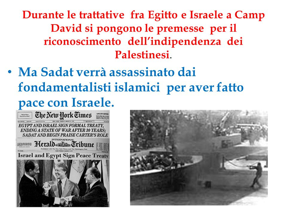Durante le trattative fra Egitto e Israele a Camp David si pongono le premesse per il riconoscimento dell'indipendenza dei Palestinesi. Ma Sadat verrà
