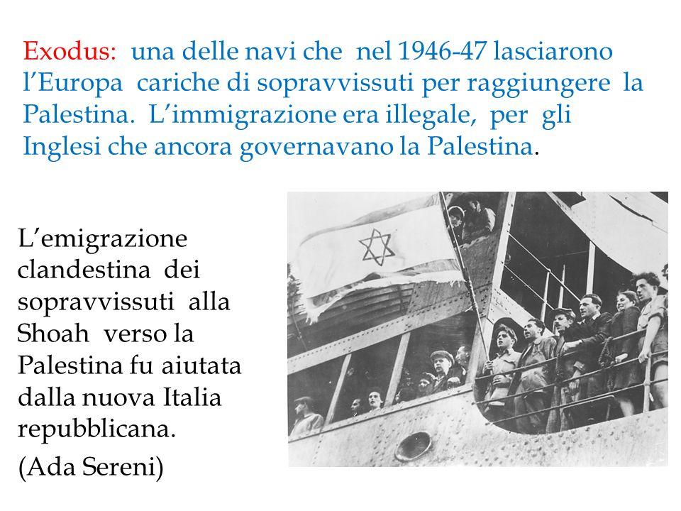 L'emigrazione clandestina dei sopravvissuti alla Shoah verso la Palestina fu aiutata dalla nuova Italia repubblicana. (Ada Sereni) Exodus: una delle n