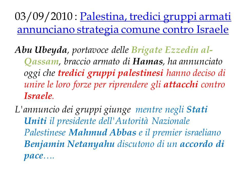 03/09/2010 : Palestina, tredici gruppi armati annunciano strategia comune contro IsraelePalestina, tredici gruppi armati annunciano strategia comune c