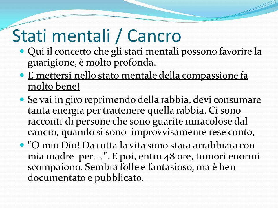 Stati mentali / Cancro Qui il concetto che gli stati mentali possono favorire la guarigione, è molto profonda. E mettersi nello stato mentale della co