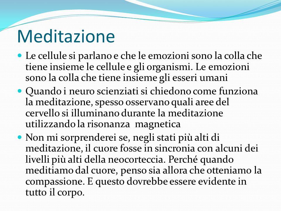 Meditazione Le cellule si parlano e che le emozioni sono la colla che tiene insieme le cellule e gli organismi. Le emozioni sono la colla che tiene in