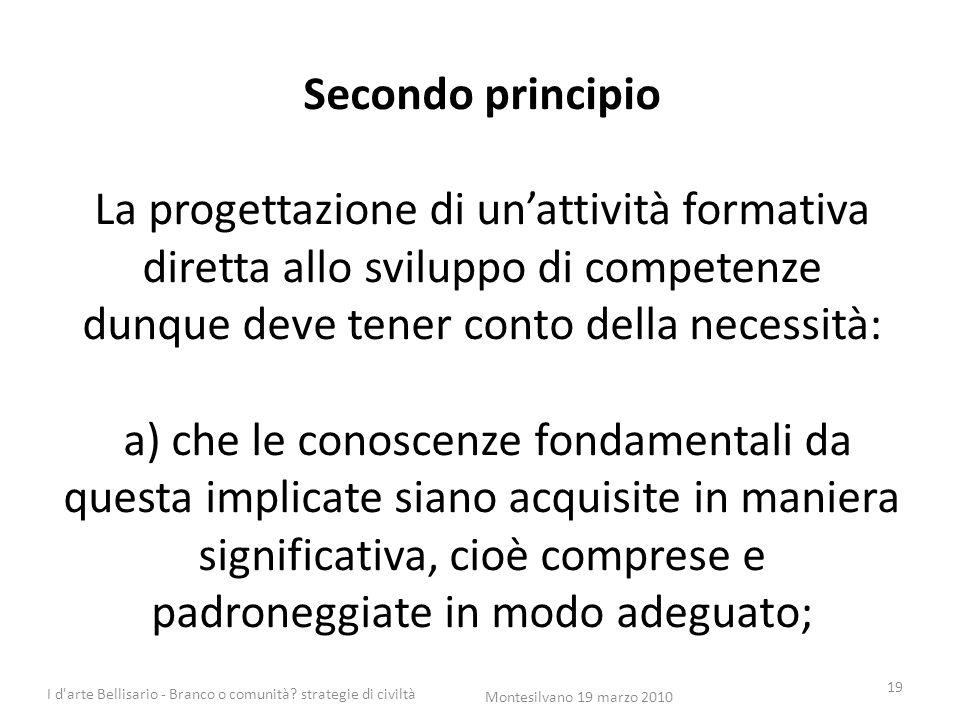 Secondo principio La progettazione di un'attività formativa diretta allo sviluppo di competenze dunque deve tener conto della necessità: a) che le con