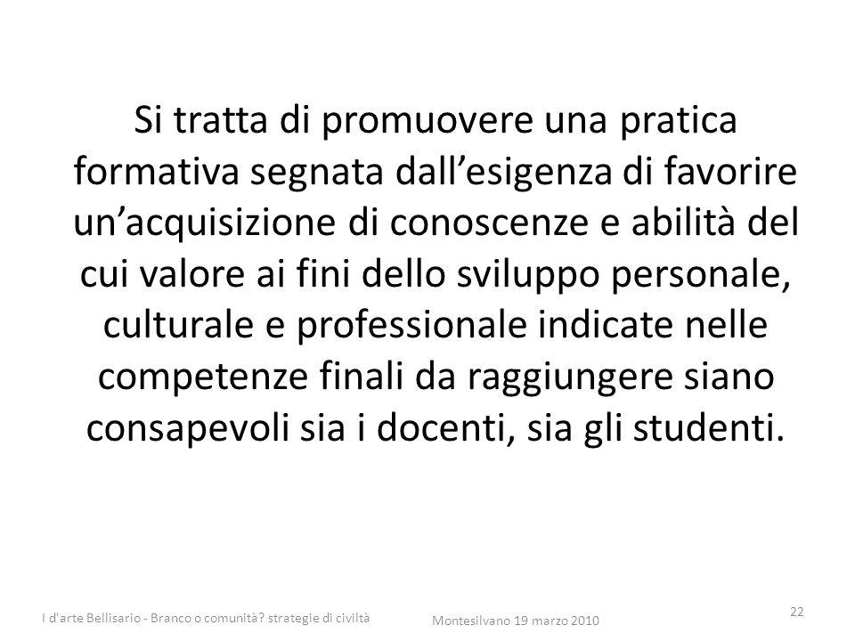 Si tratta di promuovere una pratica formativa segnata dall'esigenza di favorire un'acquisizione di conoscenze e abilità del cui valore ai fini dello s