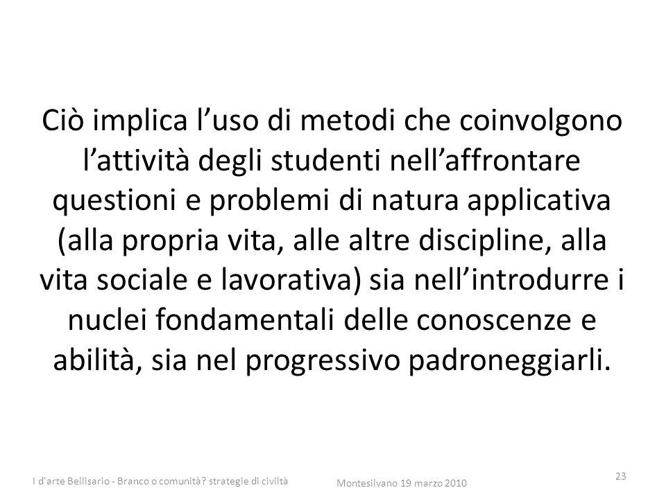 Ciò implica l'uso di metodi che coinvolgono l'attività degli studenti nell'affrontare questioni e problemi di natura applicativa (alla propria vita, a