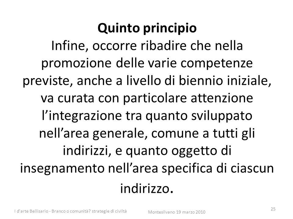 Quinto principio Infine, occorre ribadire che nella promozione delle varie competenze previste, anche a livello di biennio iniziale, va curata con par