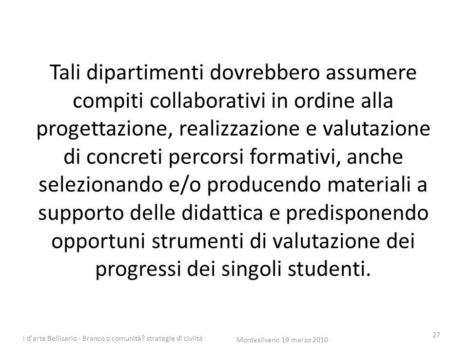 Tali dipartimenti dovrebbero assumere compiti collaborativi in ordine alla progettazione, realizzazione e valutazione di concreti percorsi formativi,