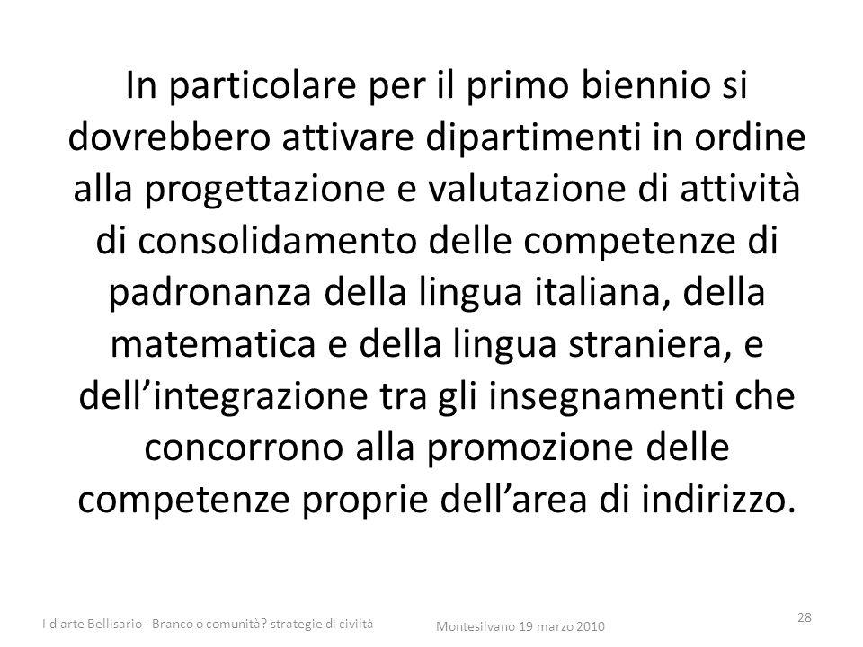 In particolare per il primo biennio si dovrebbero attivare dipartimenti in ordine alla progettazione e valutazione di attività di consolidamento delle
