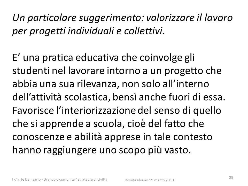 Un particolare suggerimento: valorizzare il lavoro per progetti individuali e collettivi. E' una pratica educativa che coinvolge gli studenti nel lavo