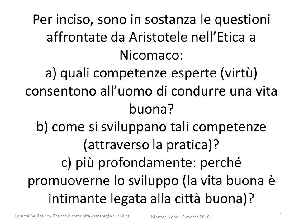 Per inciso, sono in sostanza le questioni affrontate da Aristotele nell'Etica a Nicomaco: a) quali competenze esperte (virtù) consentono all'uomo di c