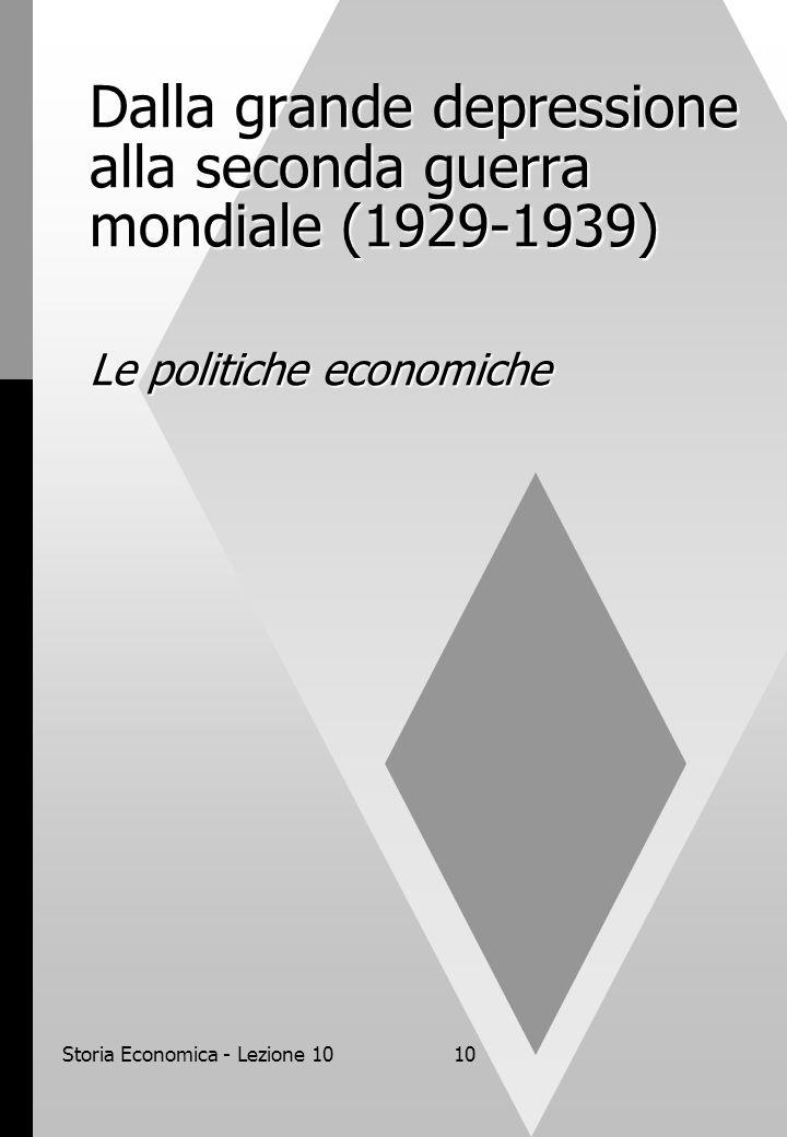 Storia Economica - Lezione 1010 Dalla grande depressione alla seconda guerra mondiale (1929-1939) Le politiche economiche