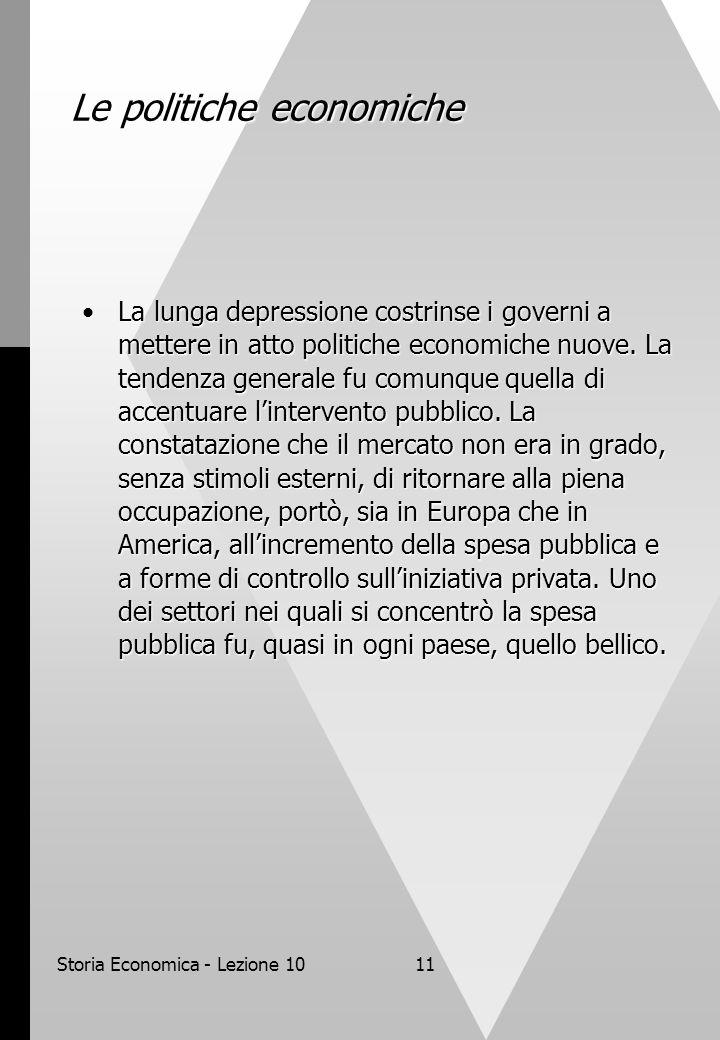 Storia Economica - Lezione 1011 Le politiche economiche La lunga depressione costrinse i governi a mettere in atto politiche economiche nuove.