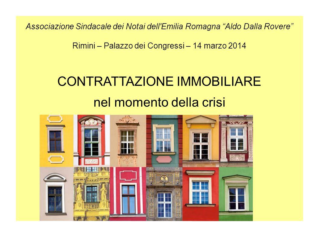 """Associazione Sindacale dei Notai dell'Emilia Romagna """"Aldo Dalla Rovere"""" Rimini – Palazzo dei Congressi – 14 marzo 2014 CONTRATTAZIONE IMMOBILIARE nel"""
