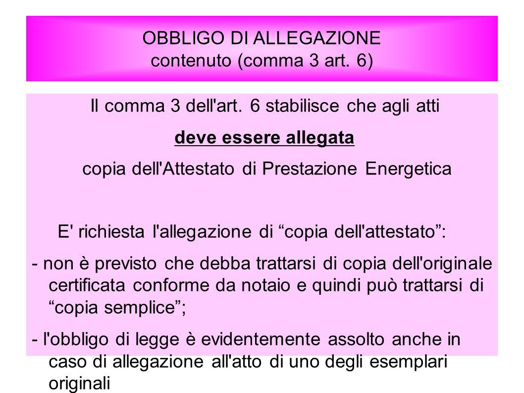 OBBLIGO DI ALLEGAZIONE contenuto (comma 3 art. 6) Il comma 3 dell'art. 6 stabilisce che agli atti deve essere allegata copia dell'Attestato di Prestaz