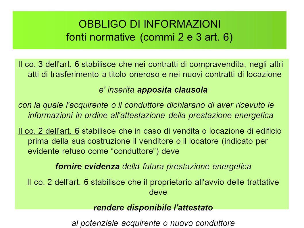 OBBLIGO DI INFORMAZIONI fonti normative (commi 2 e 3 art. 6) Il co. 3 dell'art. 6 stabilisce che nei contratti di compravendita, negli altri atti di t