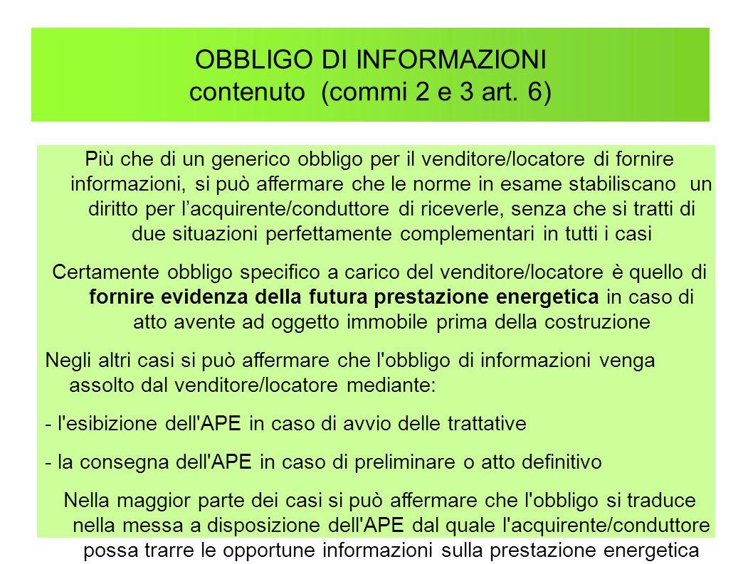 OBBLIGO DI INFORMAZIONI contenuto (commi 2 e 3 art. 6) Più che di un generico obbligo per il venditore/locatore di fornire informazioni, si può afferm