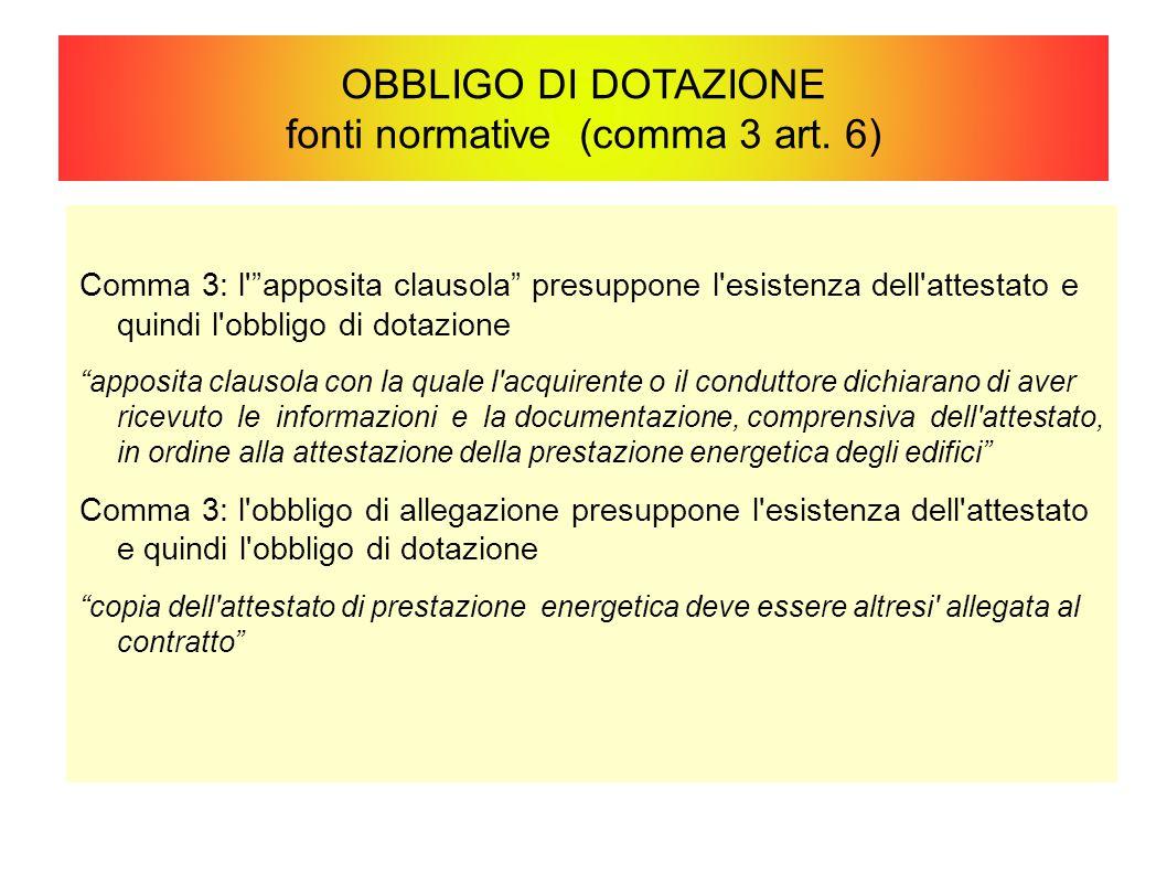 """OBBLIGO DI DOTAZIONE fonti normative (comma 3 art. 6) Comma 3: l'""""apposita clausola"""" presuppone l'esistenza dell'attestato e quindi l'obbligo di dotaz"""